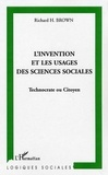 Richard-H Brown - L'invention et les usages des sciences sociales - Technocrate ou citoyen.