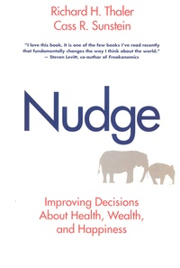 Richard H. Thaler et Cass Sunstein - Nudge - Improving Decisions About Health, Wealth, and Happiness.