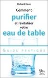 Richard Haas - Comment purifier et revitaliser votre eau de table : guide pratique.