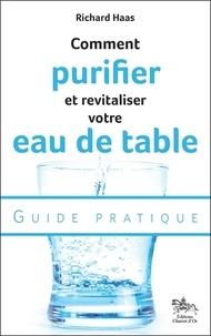 Comment purifier et revitaliser votre eau de table : guide pratique - Richard Haas  