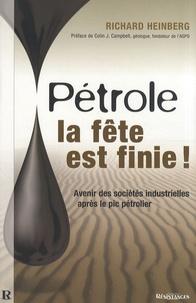 Richard Heinberg - Pétrole : la fête est finie ! - Avenir des sociétés industrielles après le pic pétrolier.
