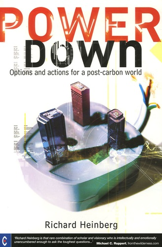 Richard Heinberg - Power Down - Options and Actions for a Post-Carbon World.