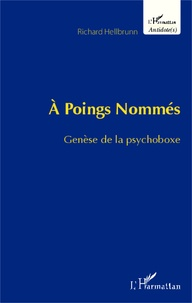 Richard Hellbrunn - A poings nommés - Genèse de la psychoboxe.