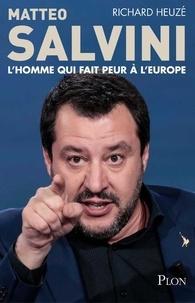 Richard Heuzé - Matteo Salvini, l'homme qui fait peur à l'Europe.