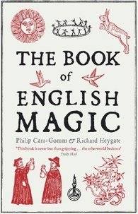Richard Heygate et Philip Carr-Gomm - The Book of English Magic.