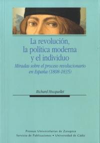 Richard Hocquellet - La revolucion, la politica moderna y el individuo - Miradas sobre el proceso revolucionario.
