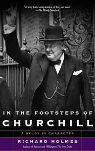 Richard Holmes - In The Footsteps of Churchill.