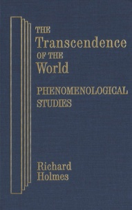 Richard Holmes - The Transcendence of the World: Phenomenological Studies.