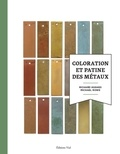 Richard Hughes et Michael Rowe - Coloration et patine des métaux.