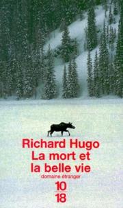 Richard Hugo - La mort et la belle vie.