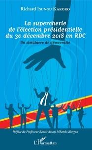 Téléchargement gratuit d'ebooks au format prc La supercherie de l'élection présidentielle du 30 décembre 2018 en RDC  - Un simulacre de démocratie en francais