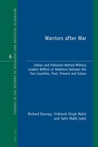 Richard j. Bonney et Trividesh singh Maini - Warriors after War - Indian and Pakistani Retired Military Leaders Reflect on Relations between the Two Countries, Past, Present and Future.