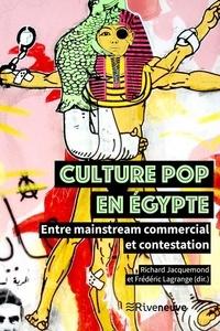 Richard Jacquemond et Frédéric Lagrange - Culture pop en Egypte - Entre mainstream commercial et contestation.