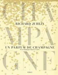 Richard Juhlin - Un parfum de champagne - 8 000 Champagne dégustés et notés.