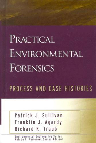 Richard-K Traub et Patrick-J Sullivan - Practical Environmental Forensics. - Process and Case Histories.