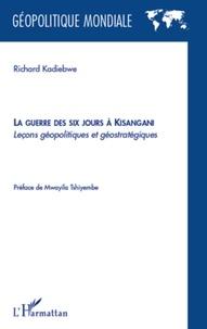 Richard Kadiebwe - La guerre des six jours à Kisangani - Leçons géopolitiques et géostratégiques.
