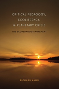 Richard Kahn - Critical Pedagogy, Ecoliteracy, and Planetary Crisis - The Ecopedagogy Movement.