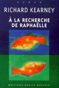 Richard Kearney - À la recherche de Raphaëlle.
