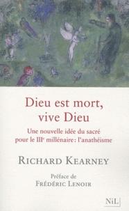 Richard Kearney - Dieu est mort, vive Dieu - Une nouvelle idée du sacré pour le IIIe millénaire : l'anathéisme.