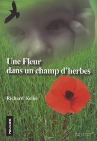 Richard Keller - Une fleur dans un champ d'herbes.