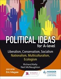 Richard Kelly et Neil McNaughton - Political ideas for A Level: Liberalism, Conservatism, Socialism, Nationalism, Multiculturalism, Ecologism.