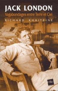 Richard Khaitzine - Jack London - Vagabondages entre Terre et Ciel.