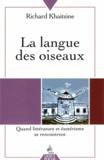 Richard Khaitzine - La langue des oiseaux - Quand littérature et ésotérisme se rencontrent.