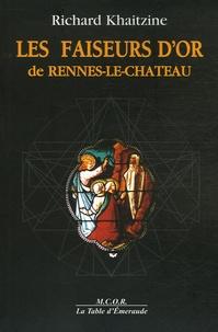 Richard Khaitzine - Les faiseurs d'or de Rennes-le-Château - Enigme sacrée ou sacrée énigme ?.
