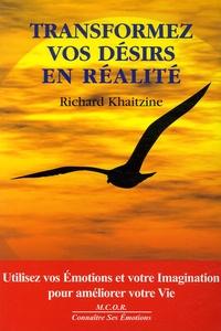 Richard Khaitzine - Transformez vos désirs en réalité.