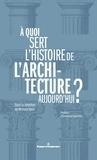 Richard Klein - A quoi sert l'histoire de l'architecture aujourd'hui ?.