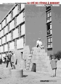 Richard Klein - La cité de l'Etoile à Bobigny - Un modèle de logement social : Candilis, Josic, Woods.