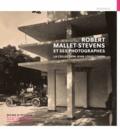 Richard Klein - Robert Mallet-Stevens et ses photographes - La collection Jean-Louis Cohen.