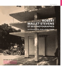 Richard Klein - Robert Mallet-Stevens et ses photographes - La collection Jean-Louis Cohen.