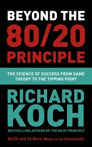 Richard Koch - Beyond the 80/20 Principle - The Science of Success from Game Theory to the Tipping Point.