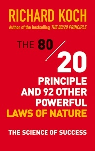Richard Koch - The 80/20 Principle and 92 Other Powerful Laws of Nature - The Science of Success.