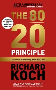 Richard Koch - The 80/20 Principle - The Secret of Achieving More with Less: Updated 20th anniversary edition of the productivity and business classic.
