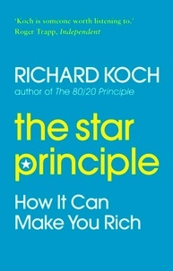 Richard Koch - The Star Principle - How it can make you rich.