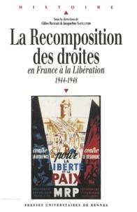 Gilles Richard - La Recomposition des droites - En France à la Libération 1944-1948.