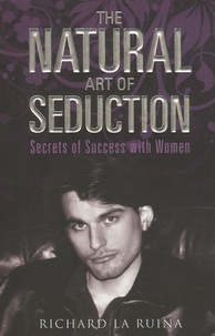 Richard La Ruina - The Natural Art of Seduction - Secrets of success with women.