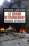 Richard Labévière - Le grand retournement - Bagdad-Beyrouth.