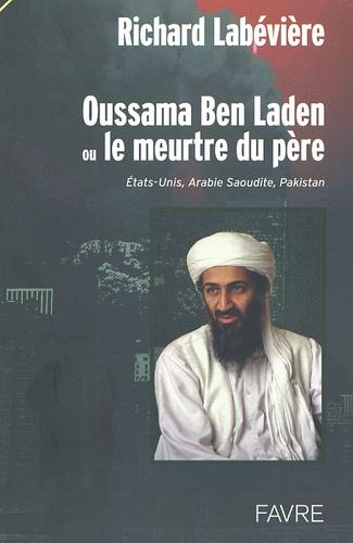 Richard Labévière - Oussama Ben Laden ou le meurtre du père. - Etats-Unis, Arabie Saoudite, Pakistan.