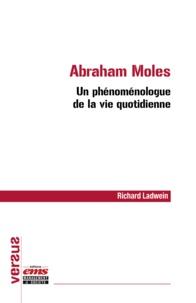 Richard Ladwein - Abraham Moles - Un phénoménologue de la vie quotidienne.