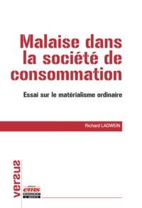 Richard Ladwein - Malaise dans la société de consommation - Essai sur le matérialisme ordinaire.