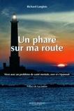 Richard Langlois - Un phare sur ma route - Vivre avec un problème de santé mentale, oser et s'épanouir.