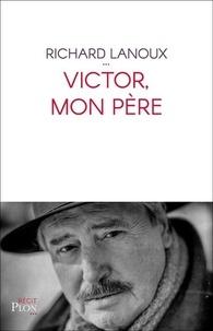 Victor, mon père - Richard Lanoux |
