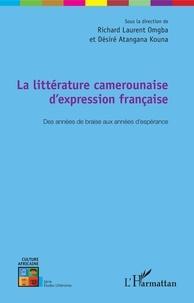 Richard Laurent Omgba et Désiré Atangana Kouna - La littérature camerounaise d'expression française - Des années de braise aux années d'espérance.