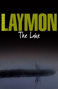 Richard Laymon - The Lake - A chilling tale in which history repeats itself….