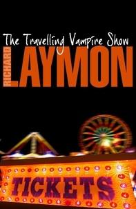 Richard Laymon - The Travelling Vampire Show - An unforgettable, spine-chilling horror novel.