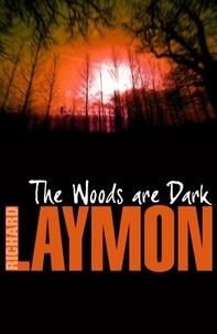 Richard Laymon - The Woods are Dark - An intense and thrilling horror novel.