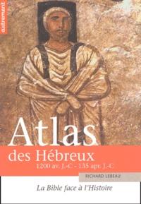 Richard Lebeau - Atlas des Hébreux - La Bible face à l'Histoire, 1200 avant J-C - 135 après J-C.